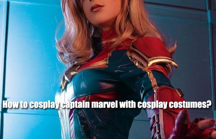 How to cosplay captain marvel with cosplay costumes?