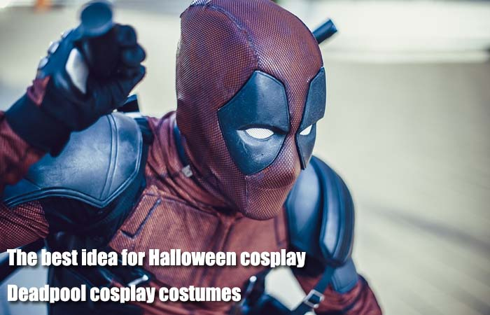 The best idea for Halloween cosplay – Deadpool cosplay costumes