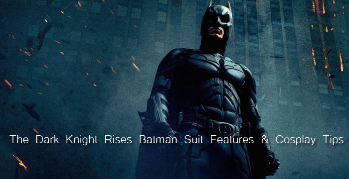 The Dark Knight Rises Batman Suit Features & Cosplay Tips